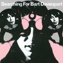 Searching For Bart Davenport thumbnail